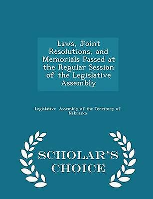 Laws Joint Resolutions and Memorials Passed at the Regular Session of the Legislative Assembly  Scholars Choice Edition by Assembly of the Territory of Nebraska & L