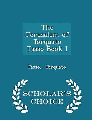 The Jerusalem of Torquato Tasso Book I  Scholars Choice Edition by Torquato & Tasso