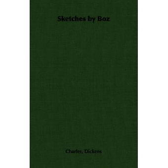 Sketches by Boz by Dickens & Charles