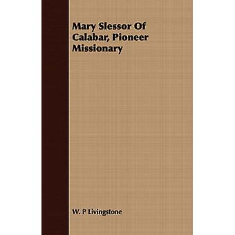 Mary Slessor Of Calabar Pioneer Missionary by Livingstone & W. P
