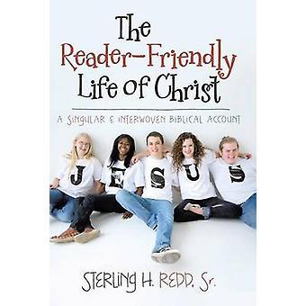 A vida de ReaderFriendly de Cristo A Singular e imbricados relato bíblico por Redd Sr & Sterling H.