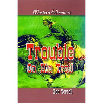 Trouble on His Trail by Terrell & Bob