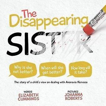The Disappearing Sister The story of a childs view on dealing with Anorexia Nervosa by Cummings & Elizabeth