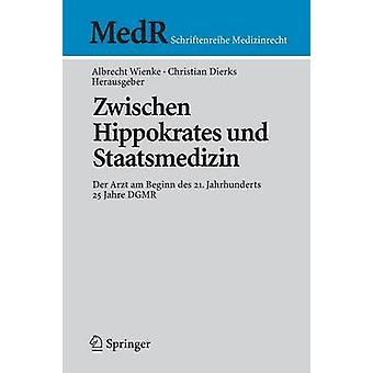 Zwischen Hippokrates und Staatsmedizin Der Arzt am Beginn des 21. Jahrhunderts di Wienke & Albrecht