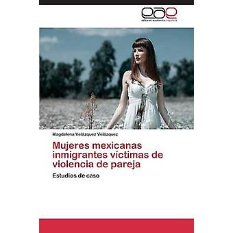 Mujeres mexicanas inmigrantes vctimas de violencia de pareja by Velzquez Velzquez Magdalena