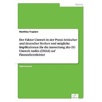 Der Faktor Umwelt in der Praxis britischer und deutscher Banken und mgliche Implikationen fr die Ausweitung des EG Umwelt Audits EMAS auf Finanzdienstleister by Treptow & Matthias