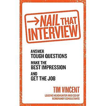 Nail dat interview: antwoord moeilijke vragen, maak de beste indruk, en krijg de baan