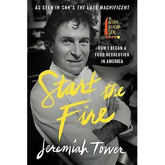 Start the Fire - How I Began a Food Revolution in America by Jeremiah