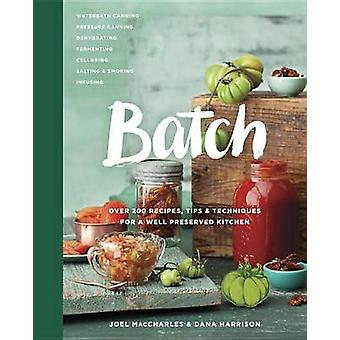 Batch - Over 200 Recipes - Tips and Techniques for a Well Preserved Ki