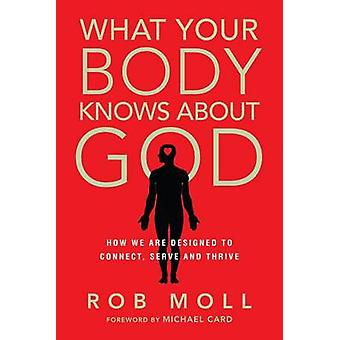 What Your Body Knows about God - How We Are Designed to Connect - Serv