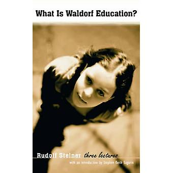 What is Waldorf Education? - Three Lectures by Rudolf Steiner - 978088