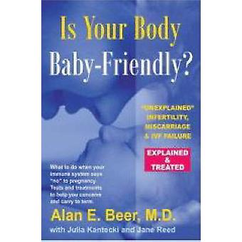 Is Your Body Baby-Friendly? - Unexplained Infertility - Miscarriage an