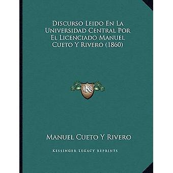 Discurso Leido En La Universidad Central Por El Licenciado Manuel Cue