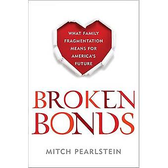Broken Bonds - What Family Fragmentation Means for America's Future by