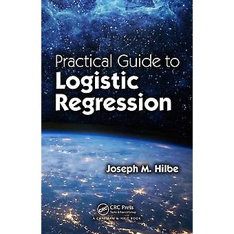 Practical Guide to Logistic Regression by Joseph M. Hilbe - 978149870