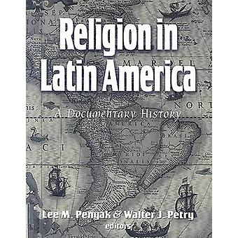 Religion in Latin America - A Documentary History by Lee M. Penyak - W