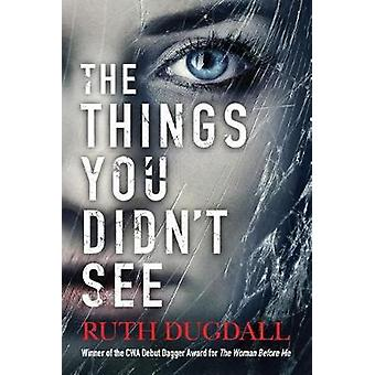 The Things You Didn't See by Ruth Dugdall - 9781612187181 Book