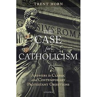 The Case for Catholicism - Why We Believe Anything At All by Trent Hor