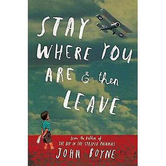 Stay Where You Are & Then Leave by John Boyne - Oliver Jeffers - 9781
