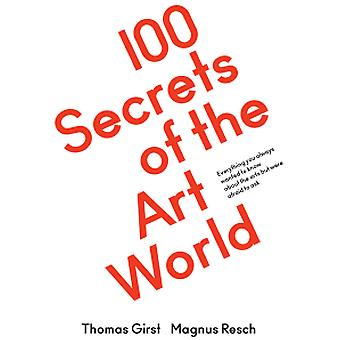 100 Secrets of the Art World - Everything You Always Wanted to Know Ab