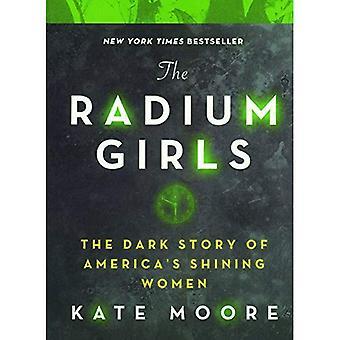 The Radium Girls: The Dark� Story of America's Shining� Women