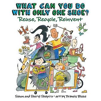 What Can You Do with Only One Shoe? - Reuse - Recycle - Reinvent by Si