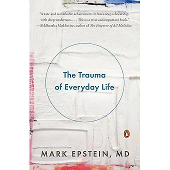 The Trauma of Everyday Life by Dr Mark Epstein - 9780143125747 Book
