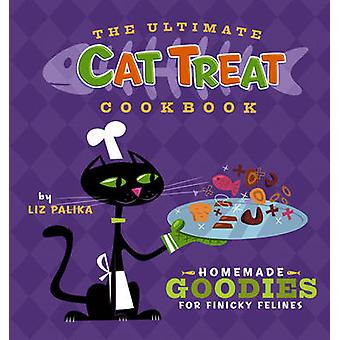 The Ultimate Cat Treat Cookbook - Homemade Goodies for Finicky Felines