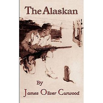 The Alaskan by Curwood & James Oliver