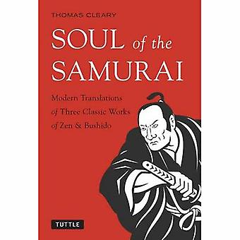 Soul of the Samurai Modern Translations of Three Classic Works of Zen and Bushido de Thomas Cleary