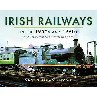 Irish Railways in the 1950s and 1960s by Kevin McCormack