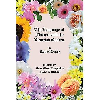 The Language of Flowers and the Victorian Garden by Henry & Rachel