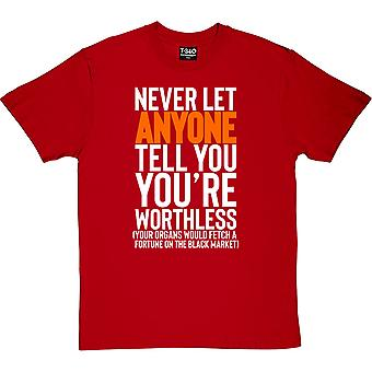 Never Let Anyone Tell You You're Worthless.... Red Men's T-Shirt