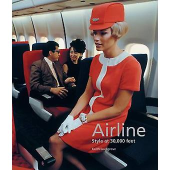 Airline - Style at 30 -000 Feet by Keith Lovegrove - 9781780673165 Book
