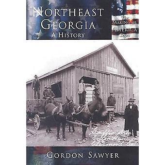 Northeast Georgia - - A History by Gordon Sawyer - 9780738523705 Book