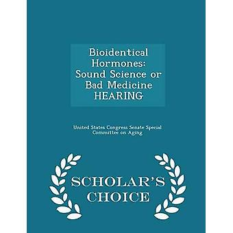 Bioidentical Hormones Sound Science or Bad Medicine HEARING  Scholars Choice Edition by United States Congress Senate Special Co