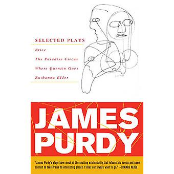 James Purdy Selected Plays by Purdy & James