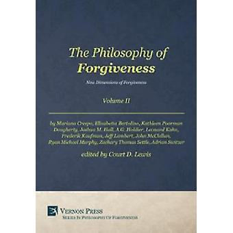 The Philosophy of Forgiveness  Volume II  New Dimensions of Forgiveness New Dimensions of Forgiveness by Court & Lewis