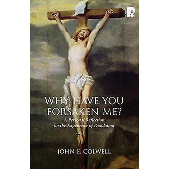 Why Have You Forsaken Me by Colwell & John E