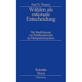 Whlen als rationale Entscheidung by Thurner & Paul W.
