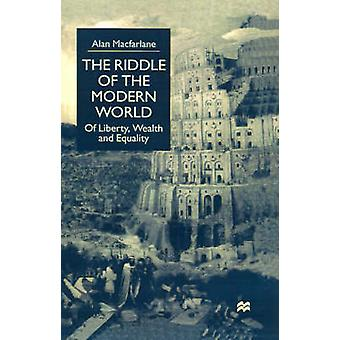 The Riddle of the Modern World Of Liberty Wealth and Equality by MacFarlane & Alan
