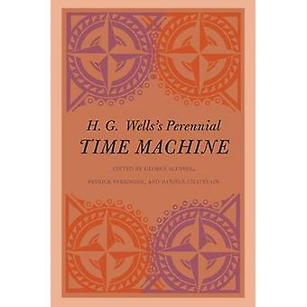 H. G. Wellss Perennial Time Machine by Slusser & George