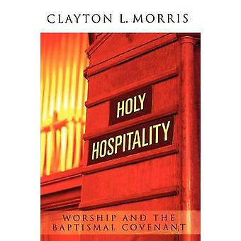 Holy Hospitality Worship and the Baptismal Covenant A Practical Guide for Congregations by Morris & Clayton L.