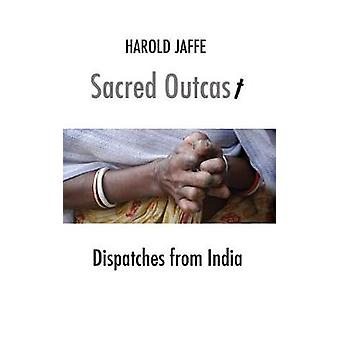 Sacred Outcast Dispatches from India by Jaffe & Harold