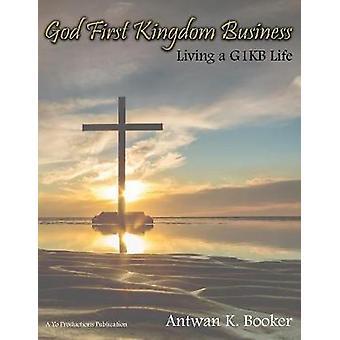 God First Kingdom Business Living a G1KB Life by Booker & Antwan K