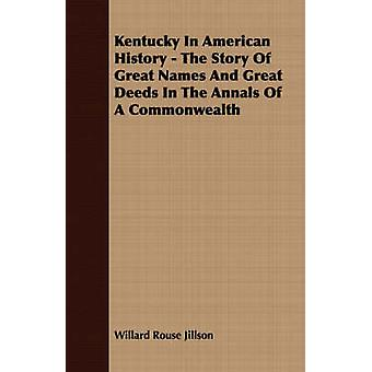 Kentucky In American History  The Story Of Great Names And Great Deeds In The Annals Of A Commonwealth by Jillson & Willard Rouse