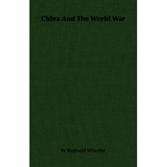 China and the World War by Wheeler & W. Reginald