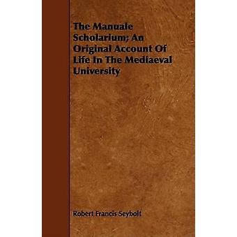 The Manuale Scholarium An Original Account Of Life In The Mediaeval University by Seybolt & Robert Francis