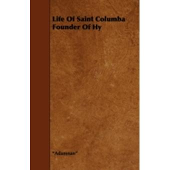 Life of Saint Columba Founder of Hy by Adamnan & Abbot