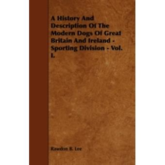 A History and Description of the Modern Dogs of Great Britain and Ireland  Sporting Division  Vol. I. by Lee & Rawdon B.